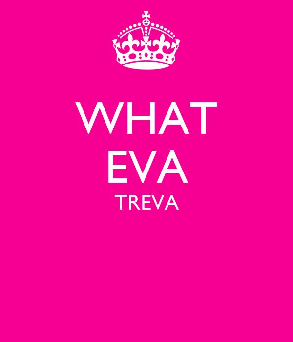 WHAT EVA TREVA