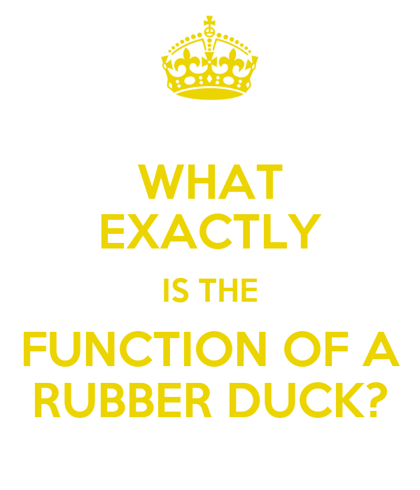 what exactly is the function of a rubber duck poster lotte keep calm o matic. Black Bedroom Furniture Sets. Home Design Ideas