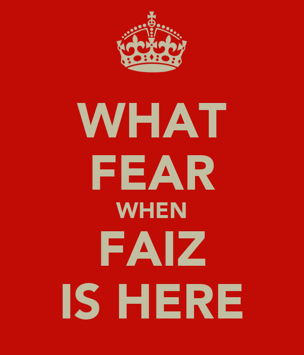 WHAT FEAR WHEN FAIZ IS HERE