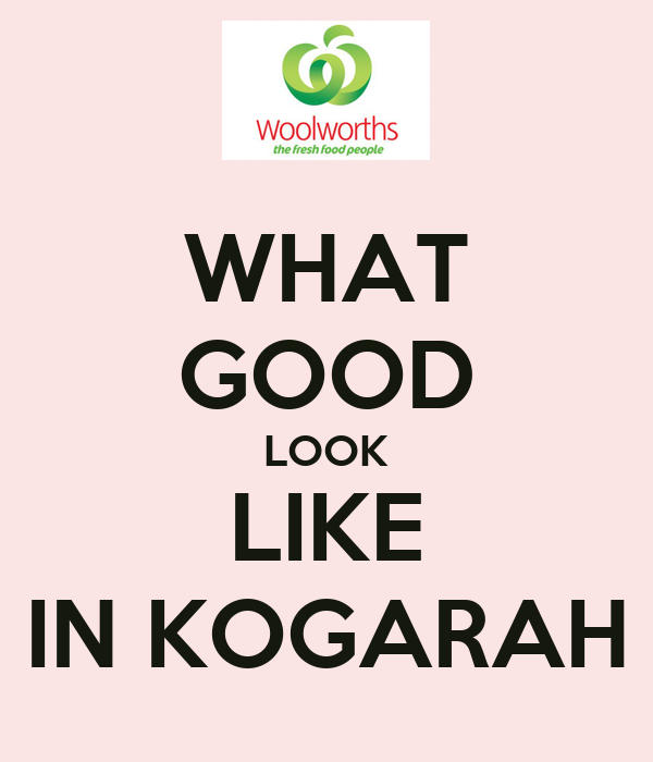 WHAT GOOD LOOK LIKE IN KOGARAH