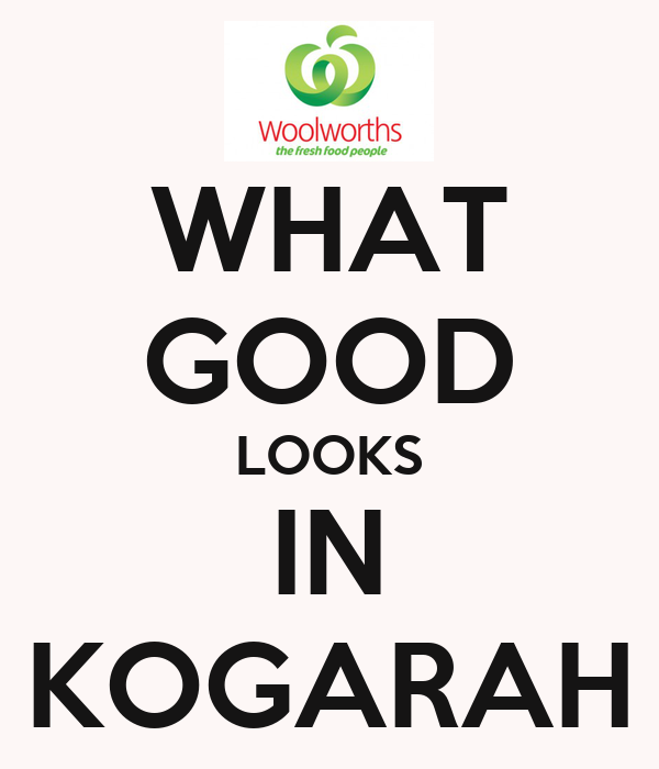 WHAT GOOD LOOKS IN KOGARAH