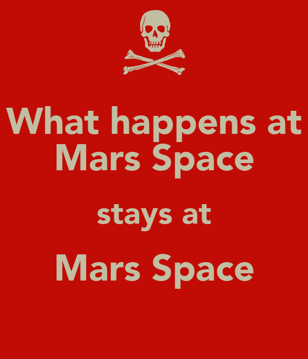 What happens at Mars Space stays at Mars Space