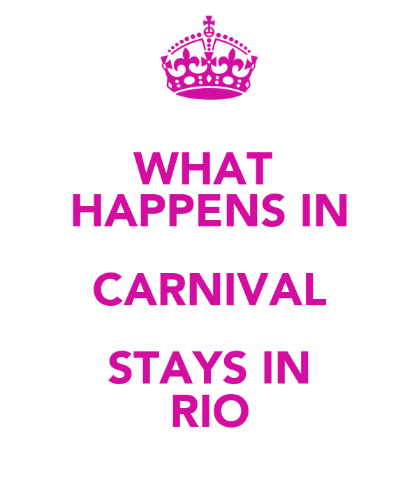 WHAT  HAPPENS IN CARNIVAL STAYS IN RIO