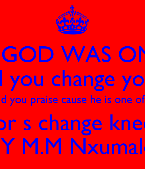 WHAT IF GOD WAS ONE OF US? Would you change you way? would earth be like heavan? or would you praise cause he is one of us now,not a myth and not a dream would he feel the pain we feel?would you for s change kneel down and pray?would he do what he do? bY M.M Nxumalo