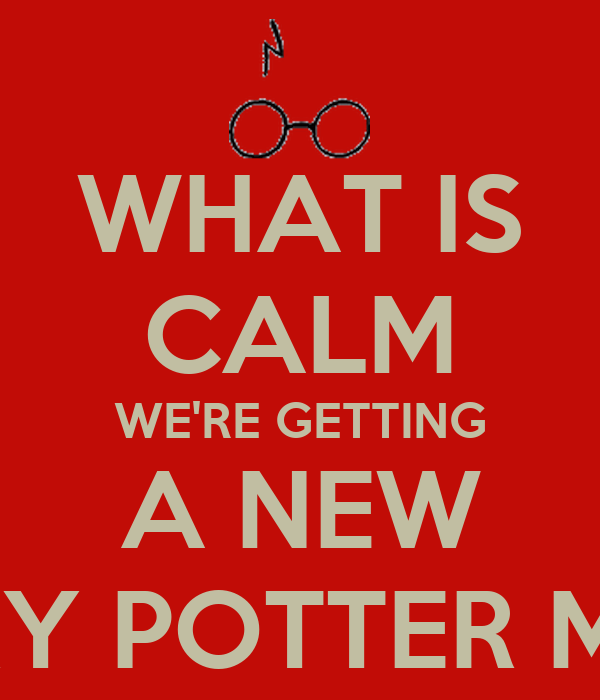 WHAT IS CALM WE'RE GETTING A NEW HARRY POTTER MOVIE