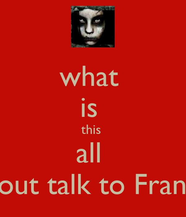 what  is  this  all  about talk to Franco
