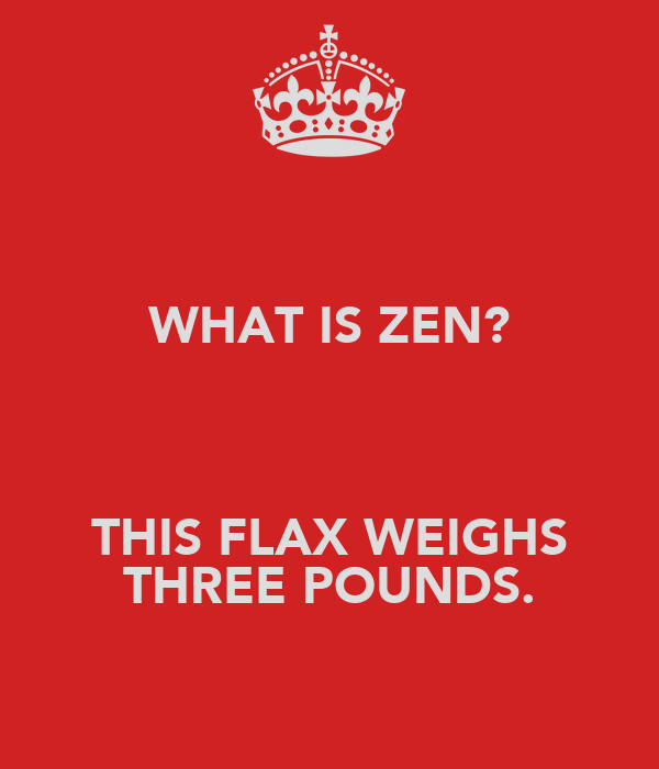 WHAT IS ZEN?   THIS FLAX WEIGHS THREE POUNDS.
