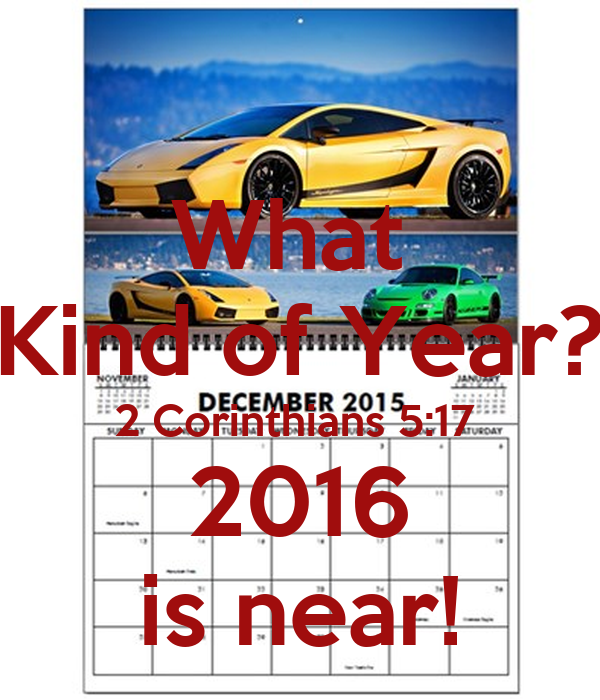 What  Kind of Year? 2 Corinthians 5:17  2016 is near!