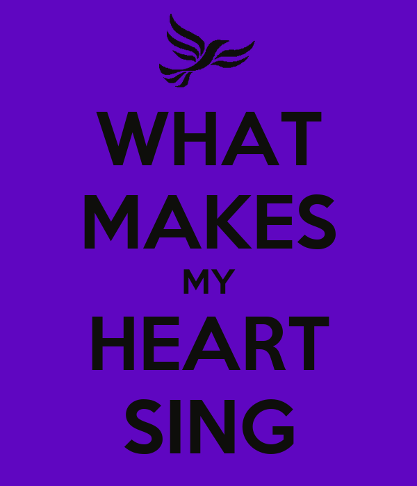 WHAT MAKES MY HEART SING