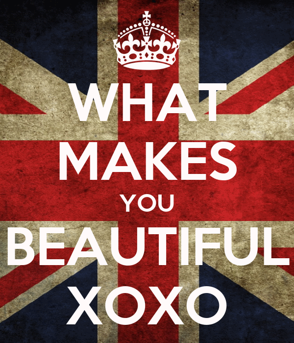 WHAT MAKES YOU BEAUTIFUL XOXO