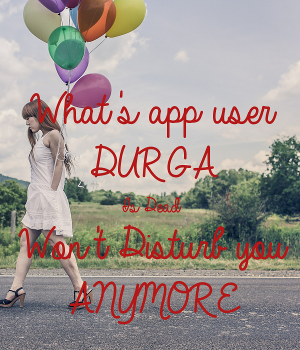 What's app user  DURGA Is Dead Won't Disturb you ANYMORE