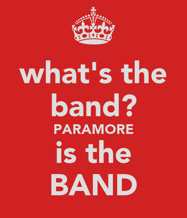 what's the band? PARAMORE is the BAND