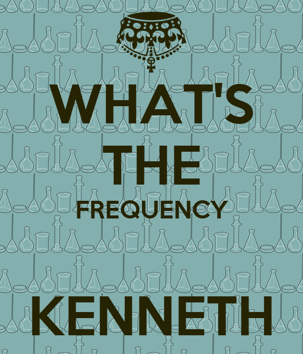 WHAT'S THE FREQUENCY  KENNETH