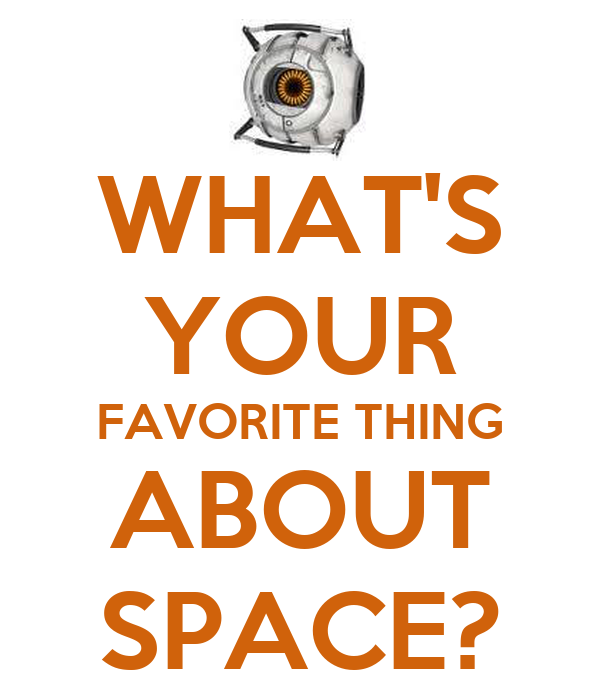 WHAT'S YOUR FAVORITE THING ABOUT SPACE?