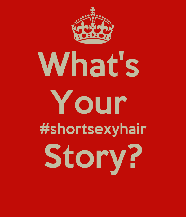 What's  Your  #shortsexyhair Story?