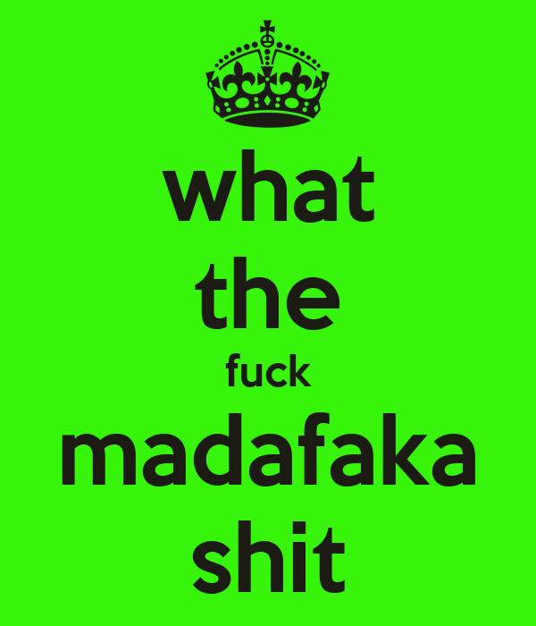 what the fuck madafaka shit