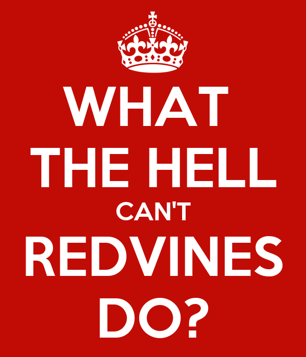 WHAT  THE HELL CAN'T REDVINES DO?