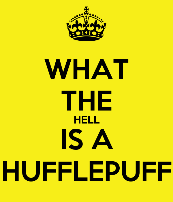 WHAT THE HELL IS A HUFFLEPUFF