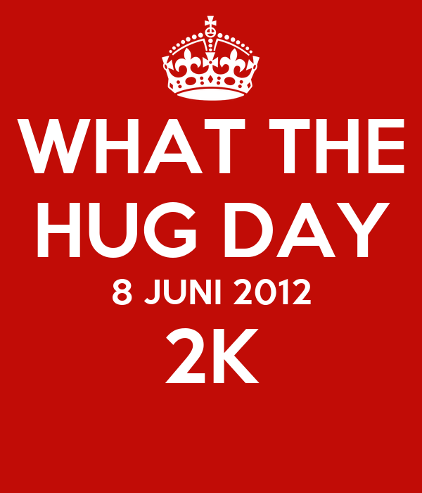 WHAT THE HUG DAY 8 JUNI 2012 2K