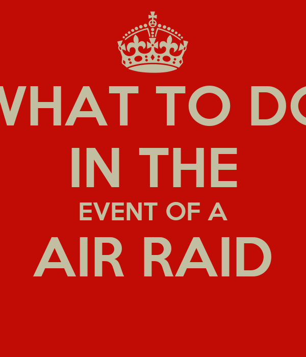 WHAT TO DO IN THE EVENT OF A AIR RAID