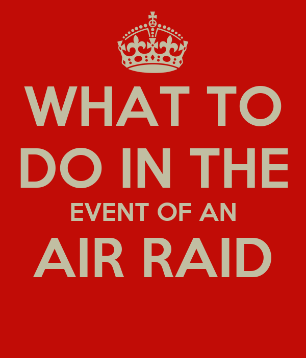 WHAT TO DO IN THE EVENT OF AN AIR RAID