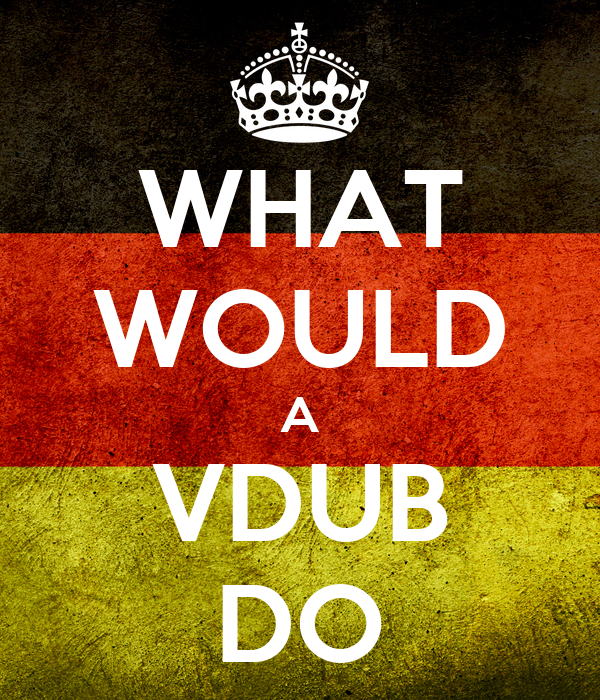 WHAT WOULD A VDUB DO