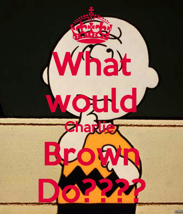What would Charlie  Brown Do????