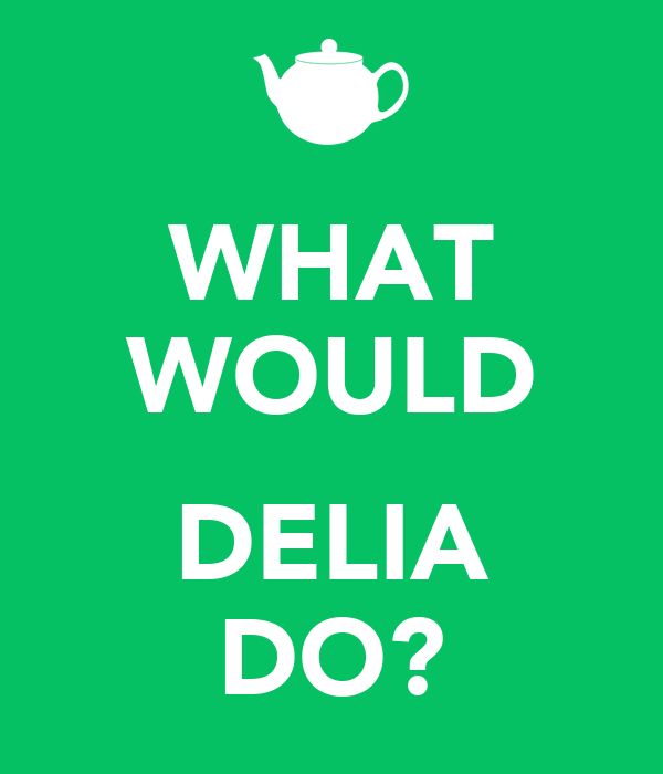 WHAT WOULD  DELIA DO?