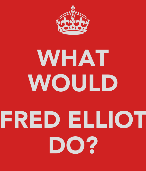 WHAT WOULD  FRED ELLIOT DO?