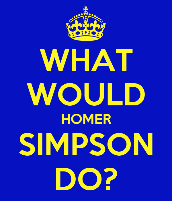 WHAT WOULD HOMER SIMPSON DO?