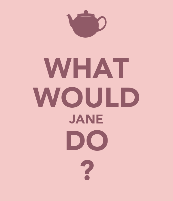WHAT WOULD JANE DO ?