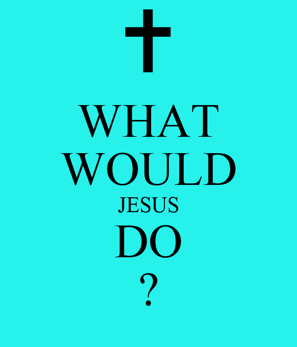 what would jesus do Once upon a time, a mother made her son a wristband on it was written: wwjd this, of course stood for: what would jesus do she instructed h.