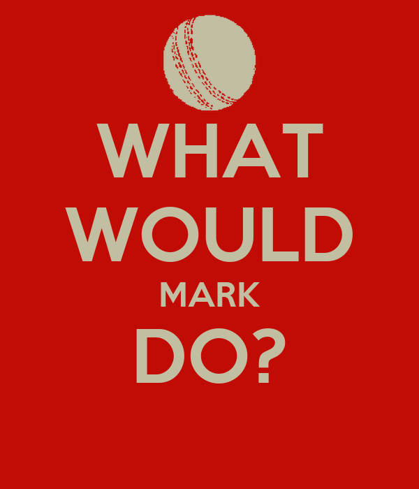WHAT WOULD MARK DO?