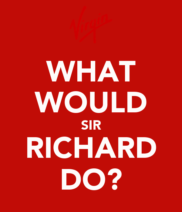 WHAT WOULD SIR RICHARD DO?