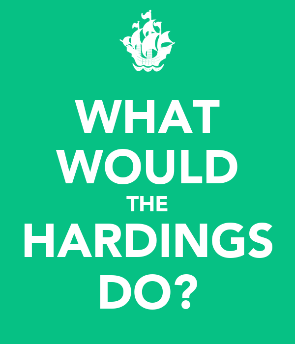 WHAT WOULD THE HARDINGS DO?