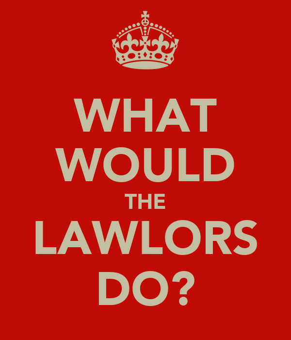 WHAT WOULD THE LAWLORS DO?