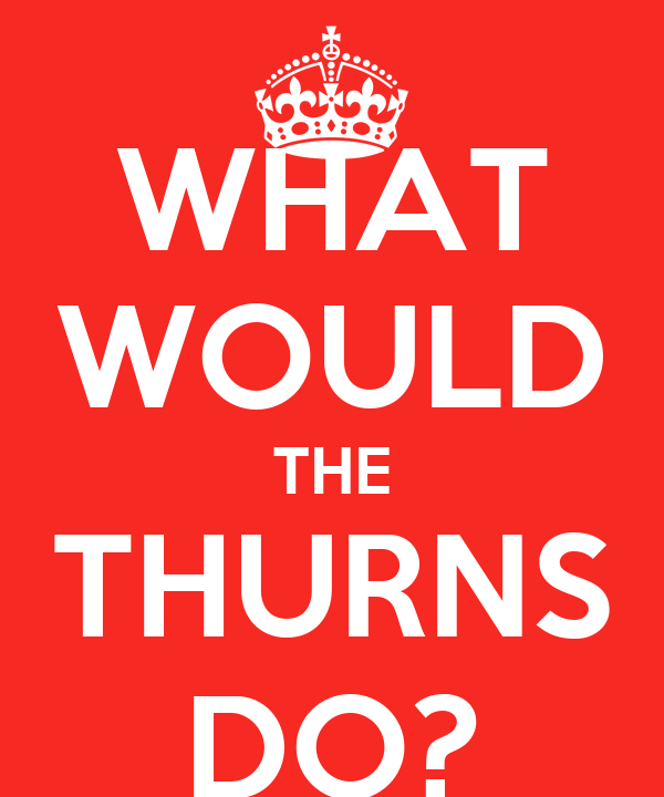 WHAT WOULD THE THURNS DO?