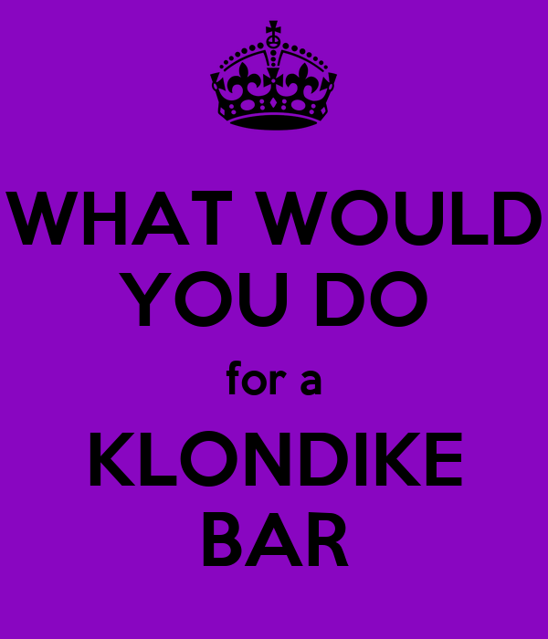 WHAT WOULD YOU DO for a KLONDIKE BAR
