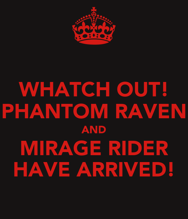 WHATCH OUT! PHANTOM RAVEN AND MIRAGE RIDER HAVE ARRIVED!