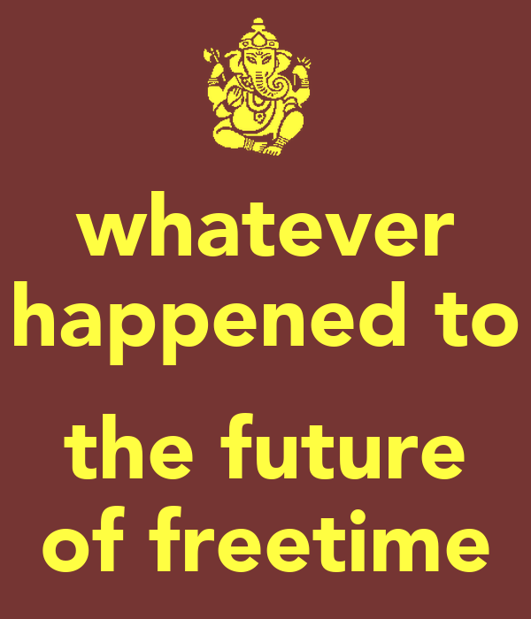 whatever happened to  the future of freetime