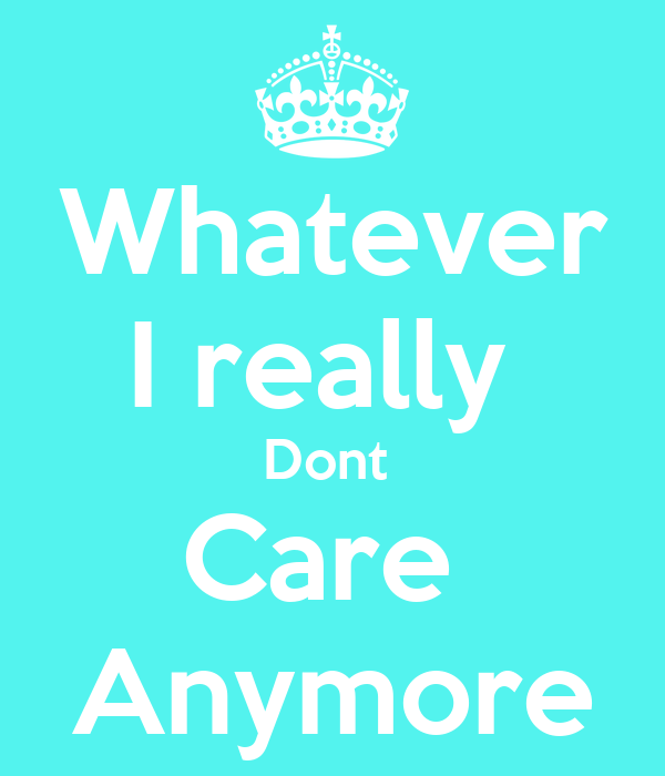 Whatever I really Dont Care Anymore Poster | faith | Keep ...