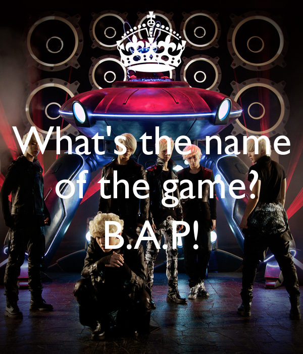 What's the name  of the game?  B.A.P!