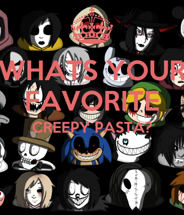 WHATS YOUR FAVORITE CREEPY PASTA?