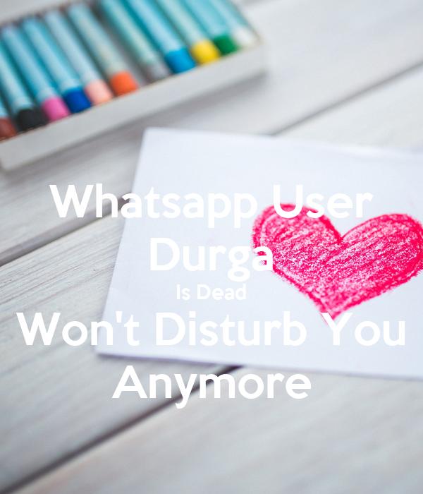 Whatsapp User Durga Is Dead Won't Disturb You Anymore