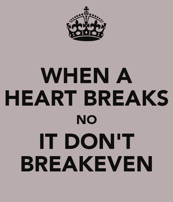 WHEN A HEART BREAKS NO IT DON'T BREAKEVEN
