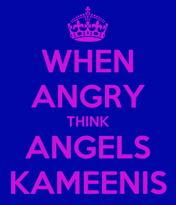 WHEN ANGRY THINK ANGELS KAMEENIS