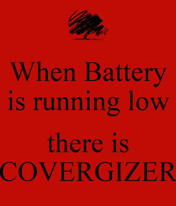 When Battery is running low  there is COVERGIZER