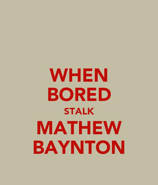 WHEN BORED STALK MATHEW BAYNTON
