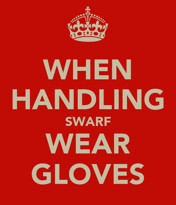 WHEN HANDLING SWARF WEAR GLOVES