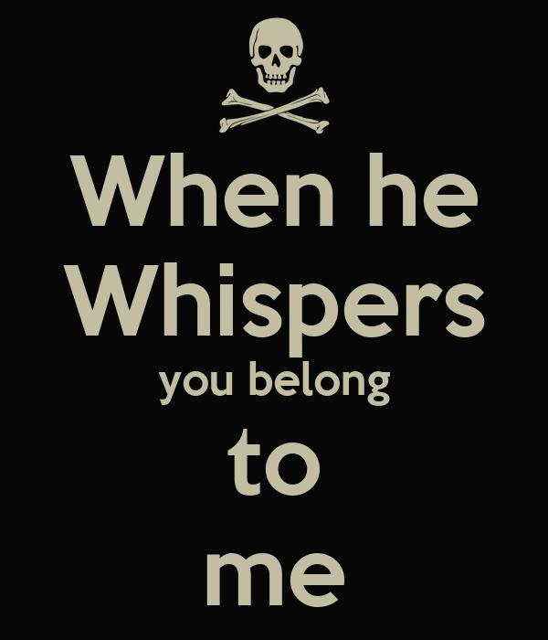 When he Whispers you belong to me